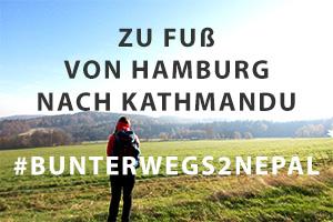 Von Hamburg nach Kathmandu. Zu Fuss. BUNTERwegs2Nepal.